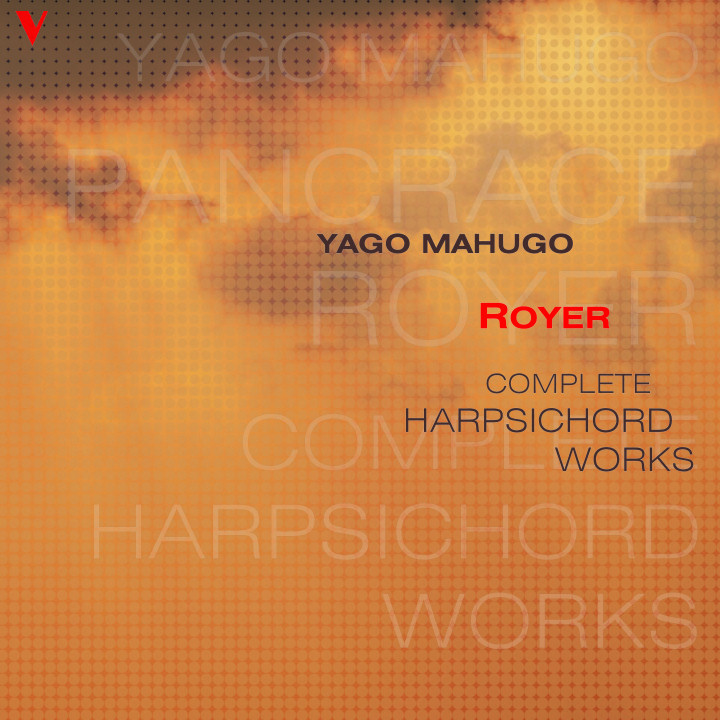 Yago Mahugo plays Pancrace Royer: Complete Harpsichord Works